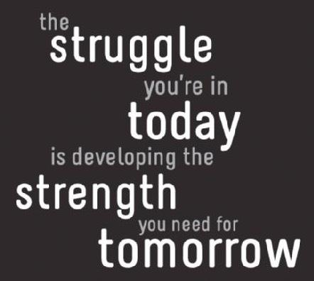 Struggling today will make you stronger tomorrow